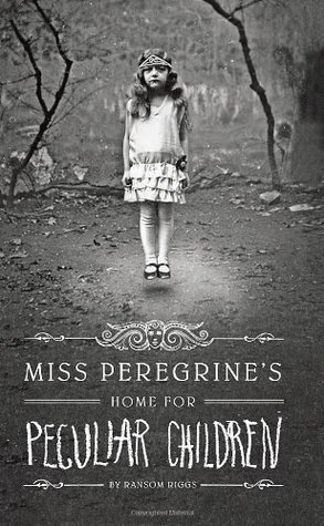 Miss. Peregrine's Home for Peculiar Children by Ransom Riggs